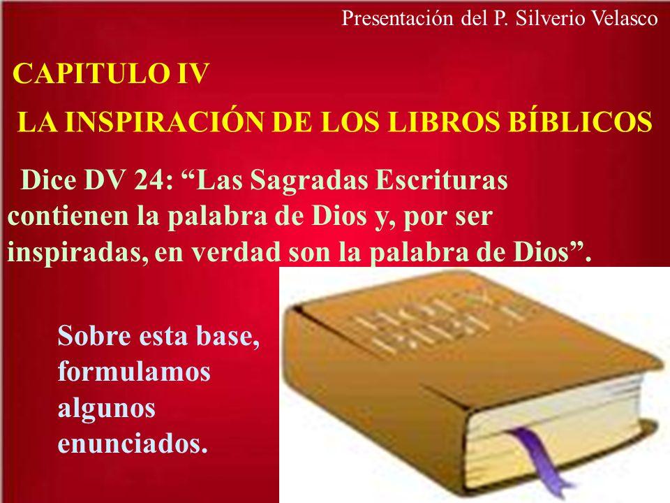 CAPITULO IV LA INSPIRACIÓN DE LOS LIBROS BÍBLICOS Dice DV 24: Las Sagradas Escrituras contienen la palabra de Dios y, por ser inspiradas, en verdad so
