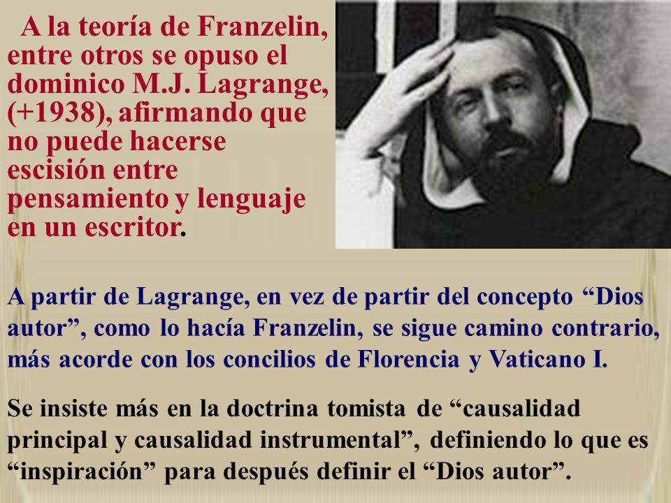 A la teoría de Franzelin, entre otros se opuso el dominico M.J. Lagrange, (+1938), afirmando que no puede hacerse escisión entre pensamiento y lenguaj