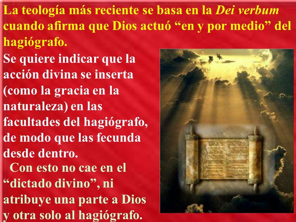 La teología más reciente se basa en la Dei verbum cuando afirma que Dios actuó en y por medio del hagiógrafo. Se quiere indicar que la acción divina s