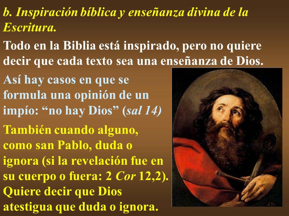 b. Inspiración bíblica y enseñanza divina de la Escritura. Todo en la Biblia está inspirado, pero no quiere decir que cada texto sea una enseñanza de