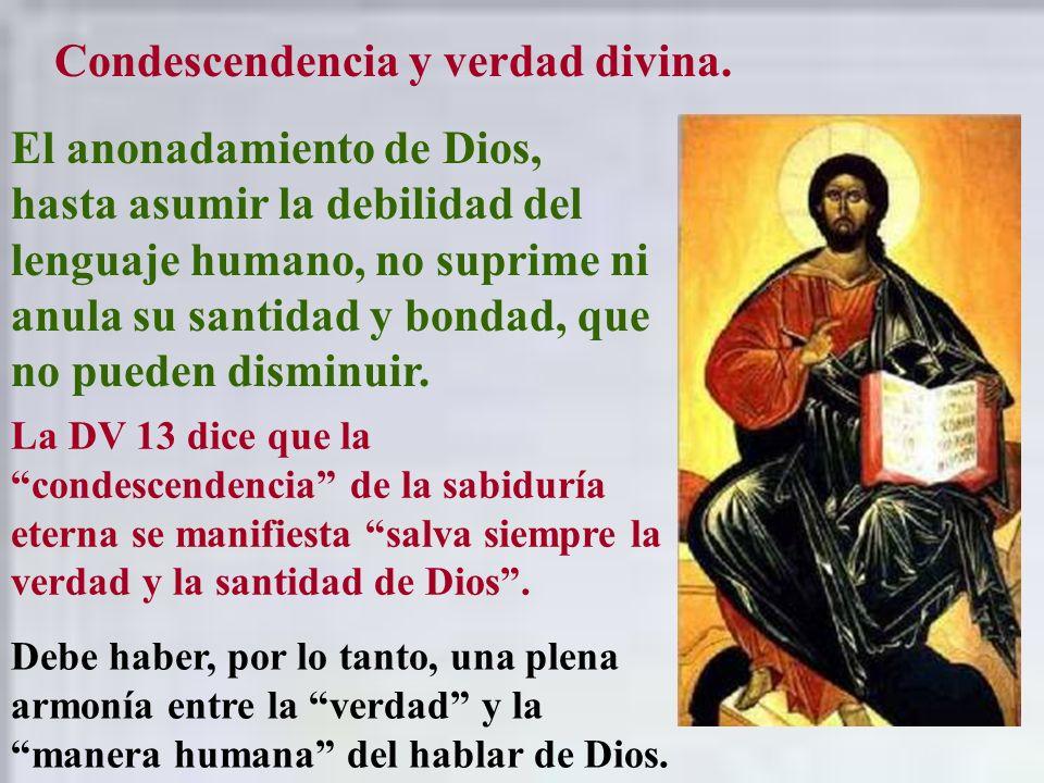 Condescendencia y verdad divina. El anonadamiento de Dios, hasta asumir la debilidad del lenguaje humano, no suprime ni anula su santidad y bondad, qu