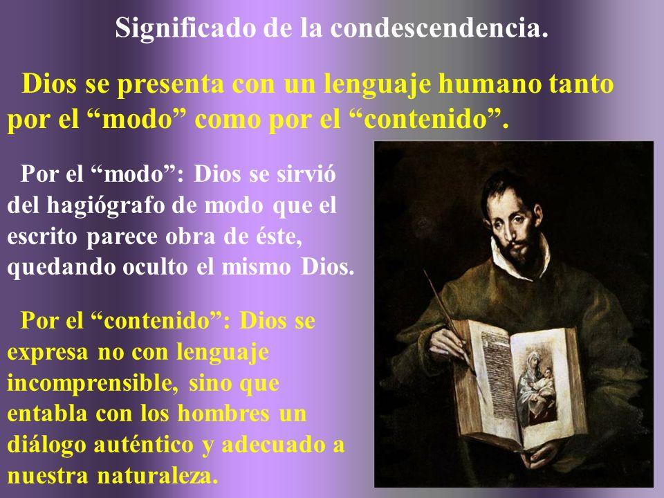 Significado de la condescendencia. Dios se presenta con un lenguaje humano tanto por el modo como por el contenido. Por el modo: Dios se sirvió del ha