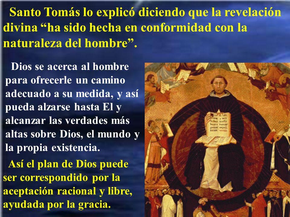 Santo Tomás lo explicó diciendo que la revelación divina ha sido hecha en conformidad con la naturaleza del hombre. Dios se acerca al hombre para ofre