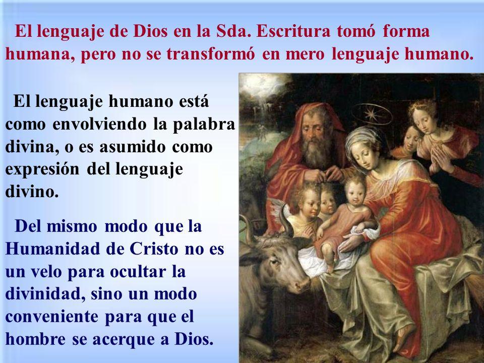 El lenguaje de Dios en la Sda. Escritura tomó forma humana, pero no se transformó en mero lenguaje humano. El lenguaje humano está como envolviendo la