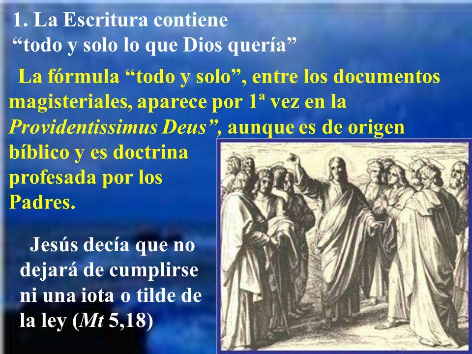 1. La Escritura contiene todo y solo lo que Dios quería La fórmula todo y solo, entre los documentos magisteriales, aparece por 1ª vez en la Provident