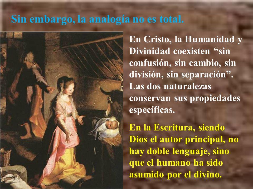Sin embargo, la analogía no es total. En Cristo, la Humanidad y Divinidad coexisten sin confusión, sin cambio, sin división, sin separación. Las dos n