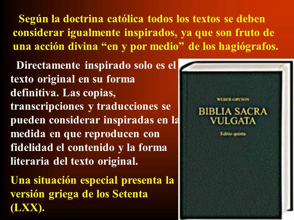 Según la doctrina católica todos los textos se deben considerar igualmente inspirados, ya que son fruto de una acción divina en y por medio de los hag