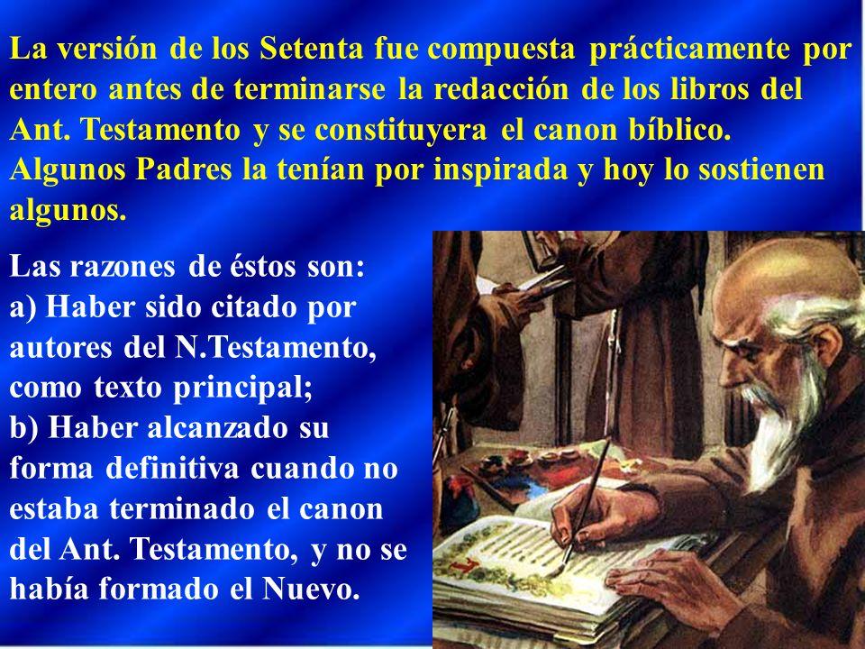 La versión de los Setenta fue compuesta prácticamente por entero antes de terminarse la redacción de los libros del Ant. Testamento y se constituyera