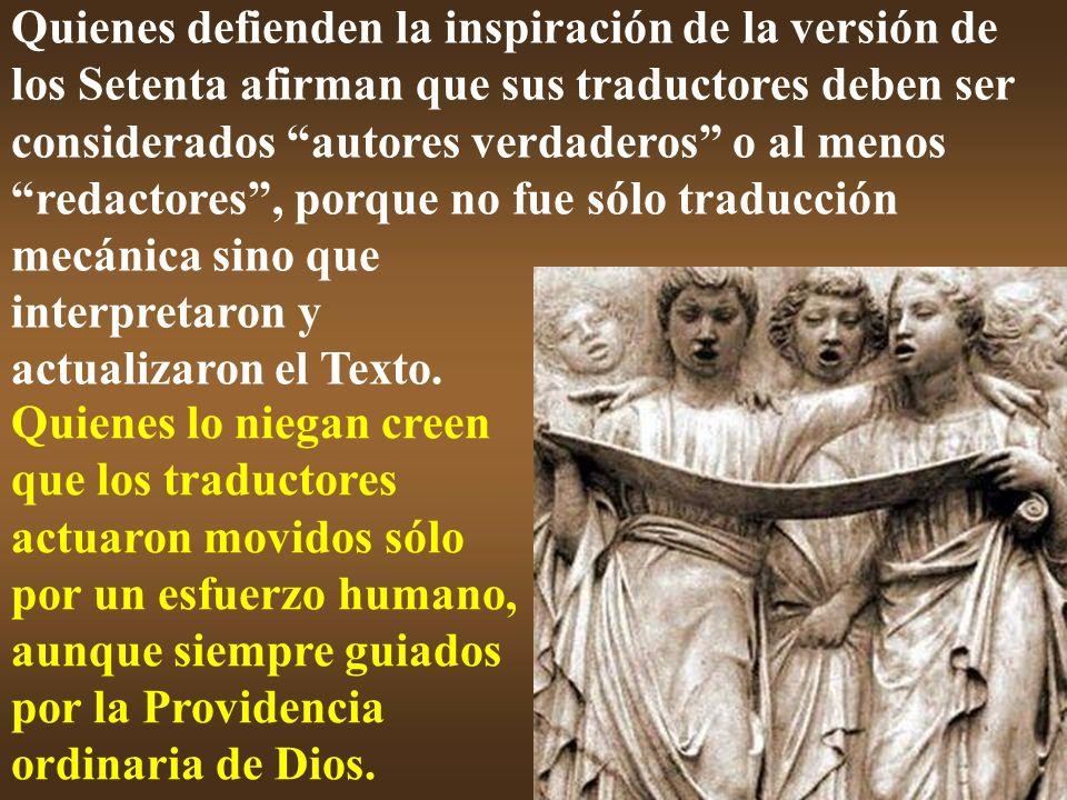 Quienes defienden la inspiración de la versión de los Setenta afirman que sus traductores deben ser considerados autores verdaderos o al menos redacto