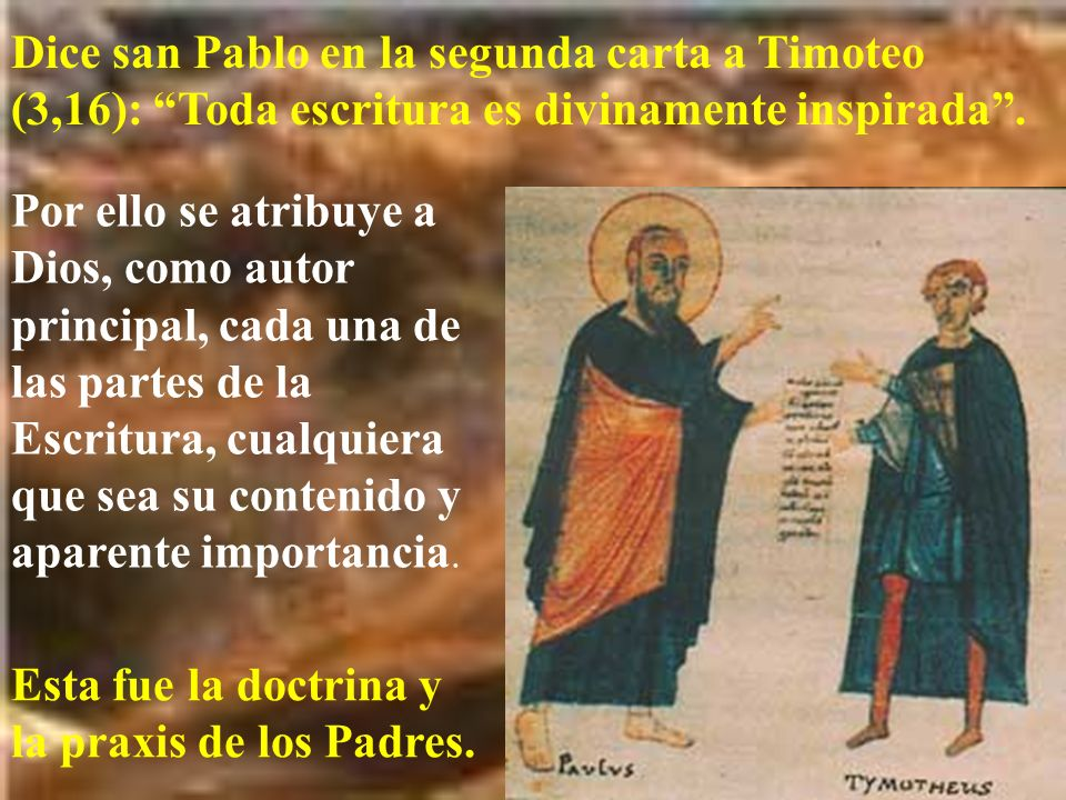 Dice san Pablo en la segunda carta a Timoteo (3,16): Toda escritura es divinamente inspirada. Por ello se atribuye a Dios, como autor principal, cada