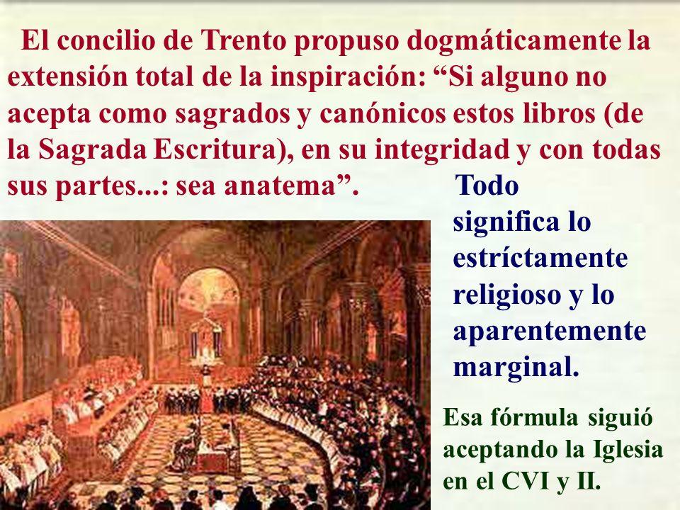 El concilio de Trento propuso dogmáticamente la extensión total de la inspiración: Si alguno no acepta como sagrados y canónicos estos libros (de la S