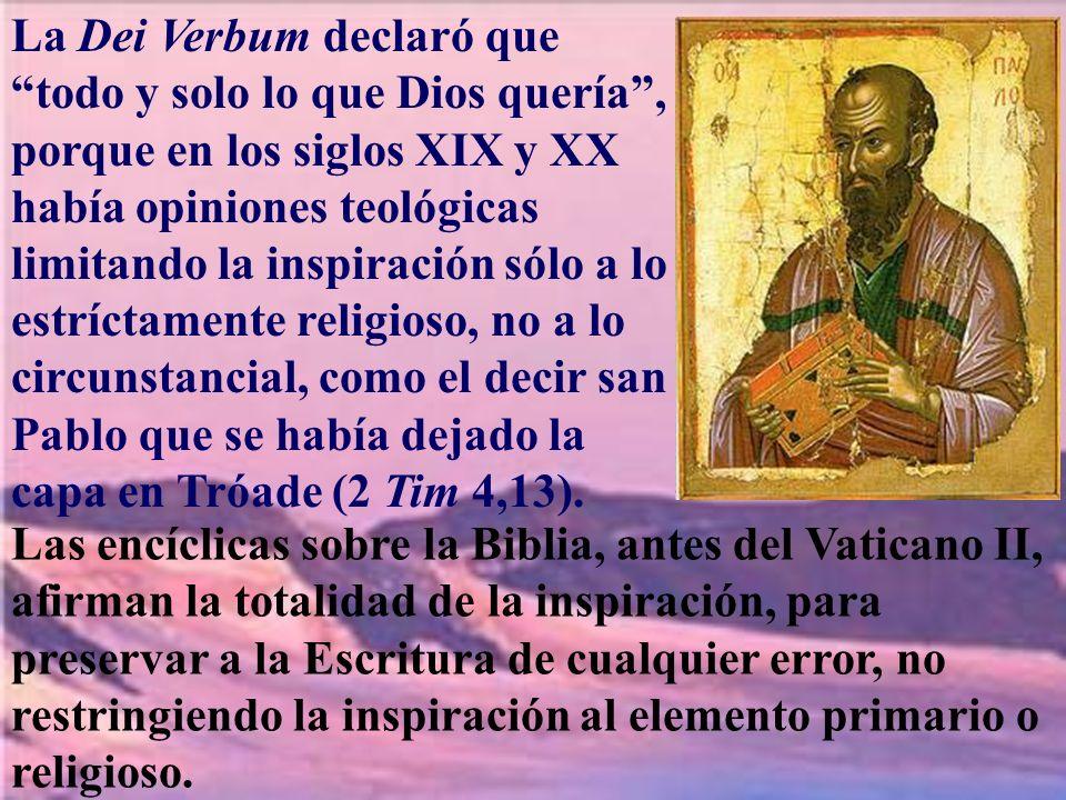 La Dei Verbum declaró que todo y solo lo que Dios quería, porque en los siglos XIX y XX había opiniones teológicas limitando la inspiración sólo a lo