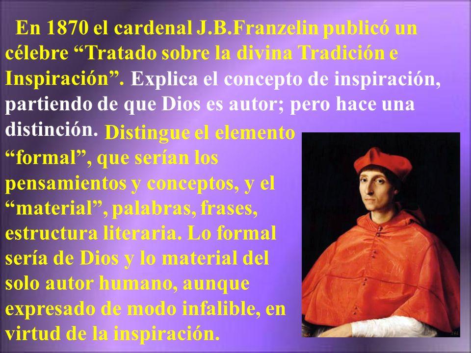 En 1870 el cardenal J.B.Franzelin publicó un célebre Tratado sobre la divina Tradición e Inspiración. Explica el concepto de inspiración, partiendo de