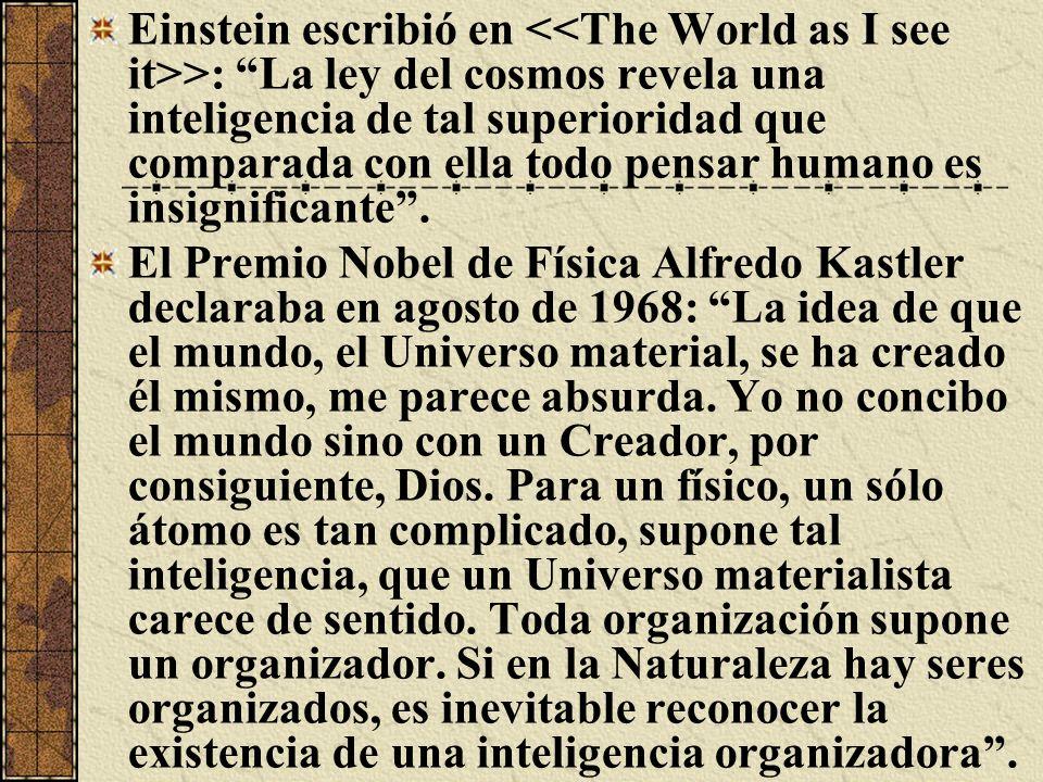 Einstein escribió en >: La ley del cosmos revela una inteligencia de tal superioridad que comparada con ella todo pensar humano es insignificante. El