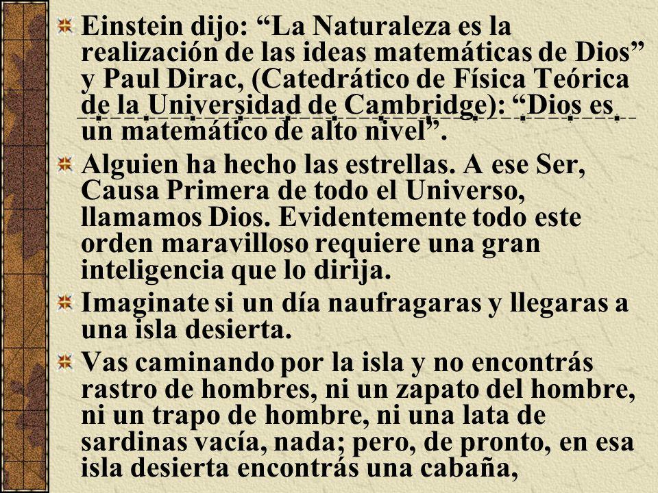 Einstein dijo: La Naturaleza es la realización de las ideas matemáticas de Dios y Paul Dirac, (Catedrático de Física Teórica de la Universidad de Camb