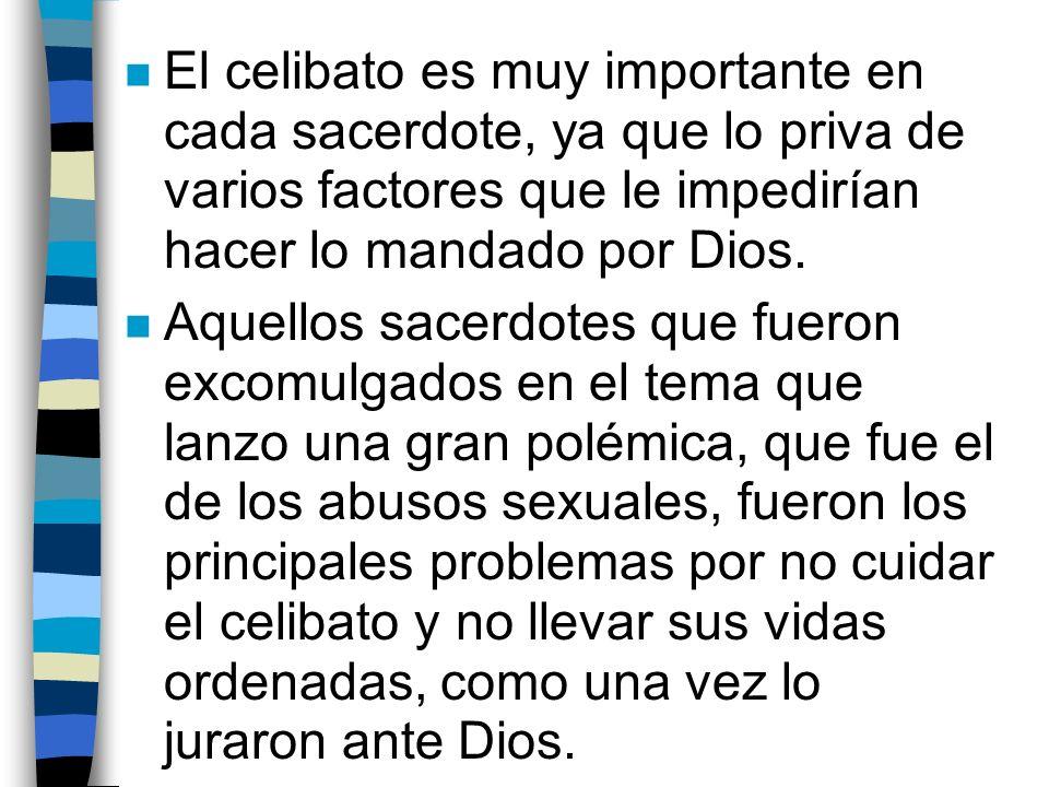 n El celibato es muy importante en cada sacerdote, ya que lo priva de varios factores que le impedirían hacer lo mandado por Dios. n Aquellos sacerdot