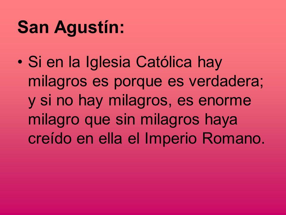 San Agustín: Si en la Iglesia Católica hay milagros es porque es verdadera; y si no hay milagros, es enorme milagro que sin milagros haya creído en ella el Imperio Romano.