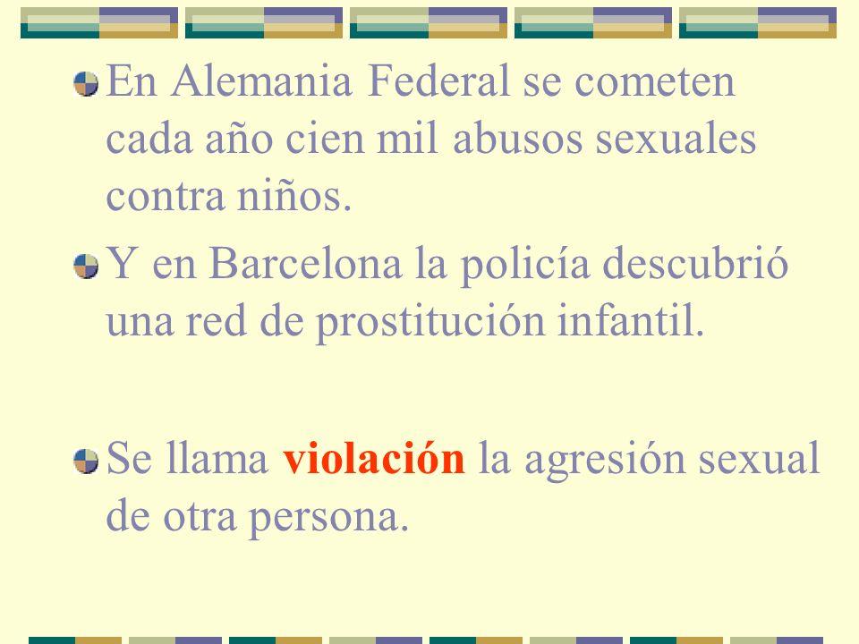 En Alemania Federal se cometen cada año cien mil abusos sexuales contra niños. Y en Barcelona la policía descubrió una red de prostitución infantil. S