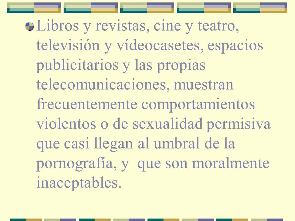 Libros y revistas, cine y teatro, televisión y vídeocasetes, espacios publicitarios y las propias telecomunicaciones, muestran frecuentemente comporta