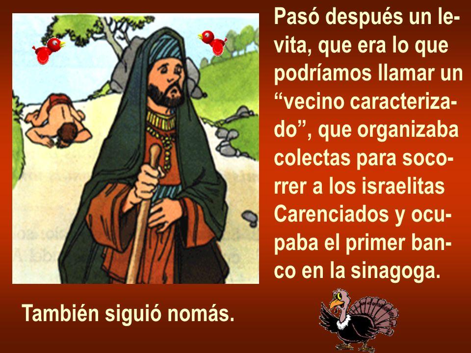 Pasó después un le- vita, que era lo que podríamos llamar un vecino caracteriza- do, que organizaba colectas para soco- rrer a los israelitas Carencia