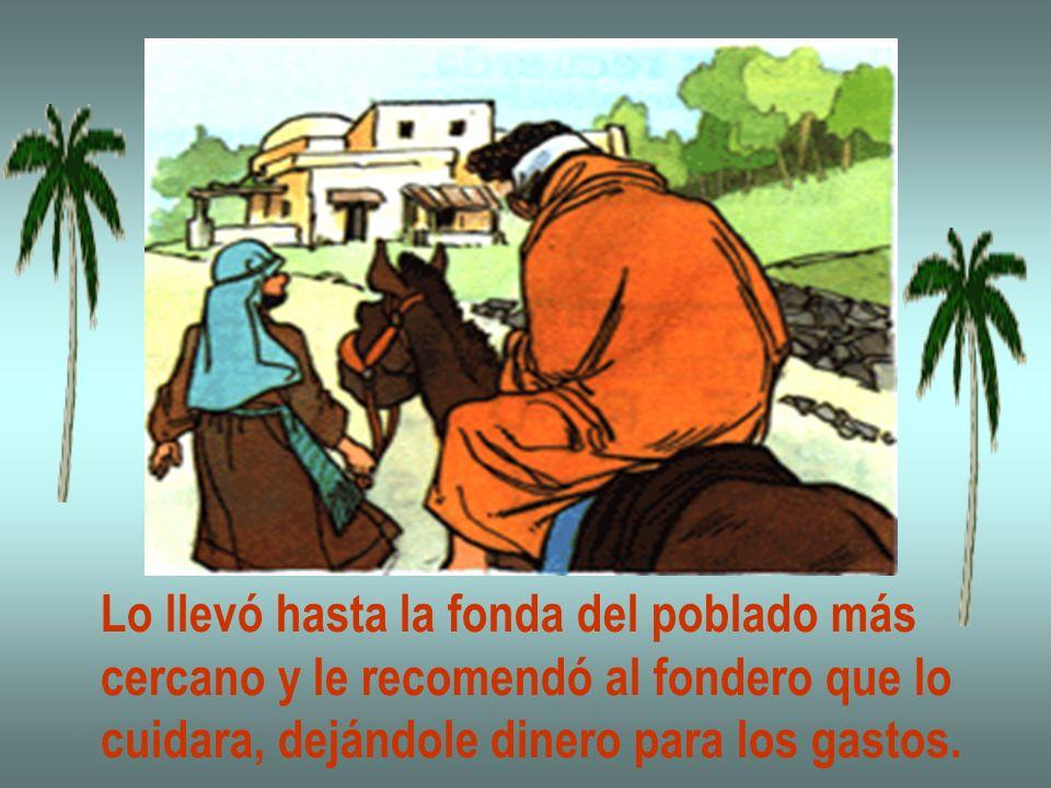 Lo llevó hasta la fonda del poblado más cercano y le recomendó al fondero que lo cuidara, dejándole dinero para los gastos.
