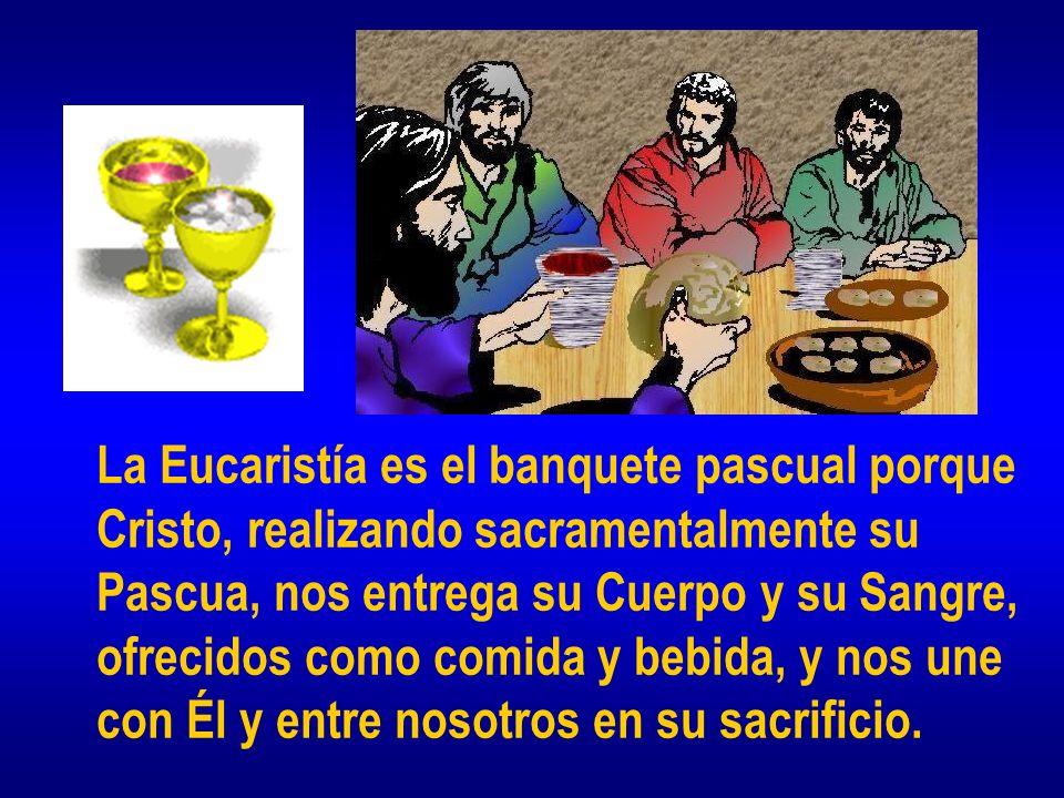 La Eucaristía es el banquete pascual porque Cristo, realizando sacramentalmente su Pascua, nos entrega su Cuerpo y su Sangre, ofrecidos como comida y