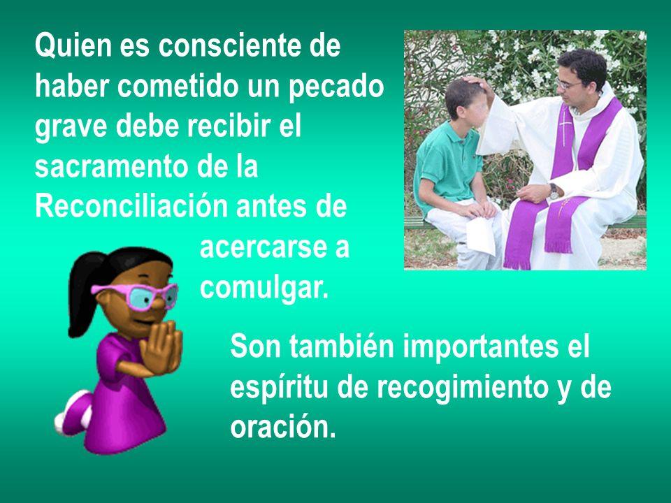 Quien es consciente de haber cometido un pecado grave debe recibir el sacramento de la Reconciliación antes de acercarse a comulgar. Son también impor