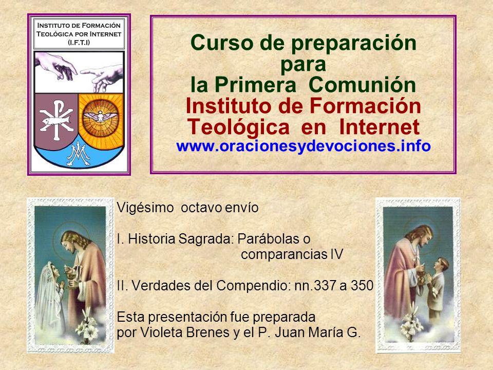 Curso de preparación para la Primera Comunión Instituto de Formación Teológica en Internet www.oracionesydevociones.info Vigésimo octavo envío I.