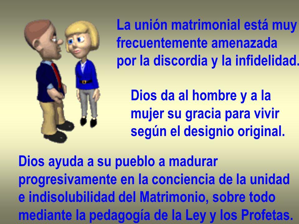 La unión matrimonial está muy frecuentemente amenazada por la discordia y la infidelidad. Dios da al hombre y a la mujer su gracia para vivir según el