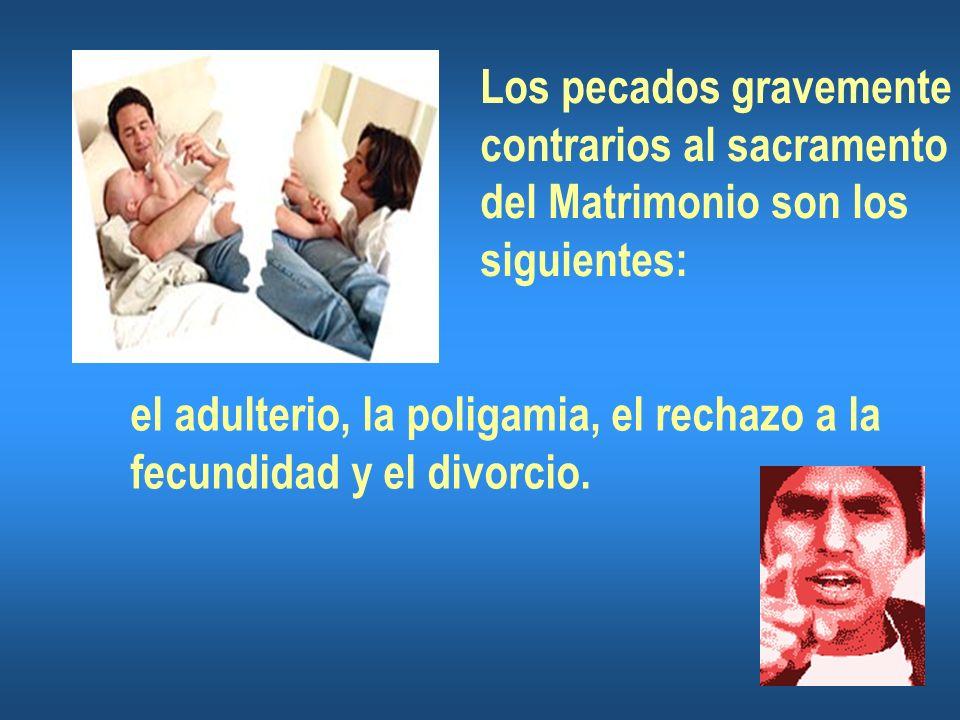 Los pecados gravemente contrarios al sacramento del Matrimonio son los siguientes: el adulterio, la poligamia, el rechazo a la fecundidad y el divorcio.