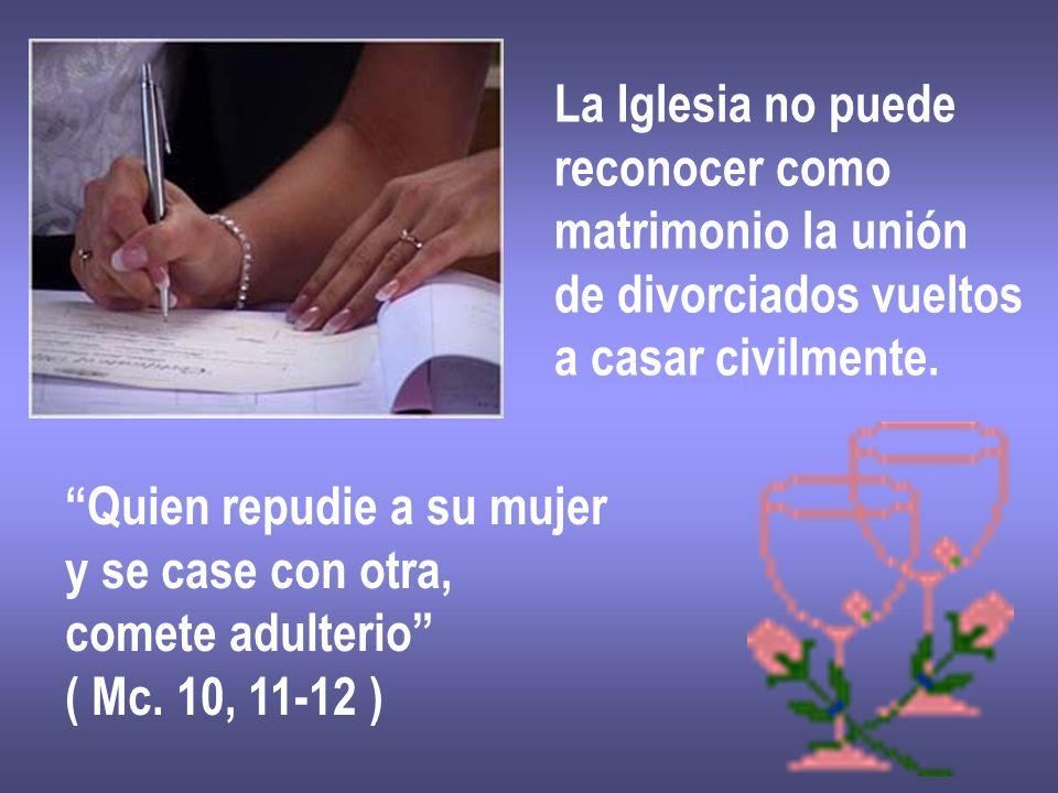La Iglesia no puede reconocer como matrimonio la unión de divorciados vueltos a casar civilmente. Quien repudie a su mujer y se case con otra, comete