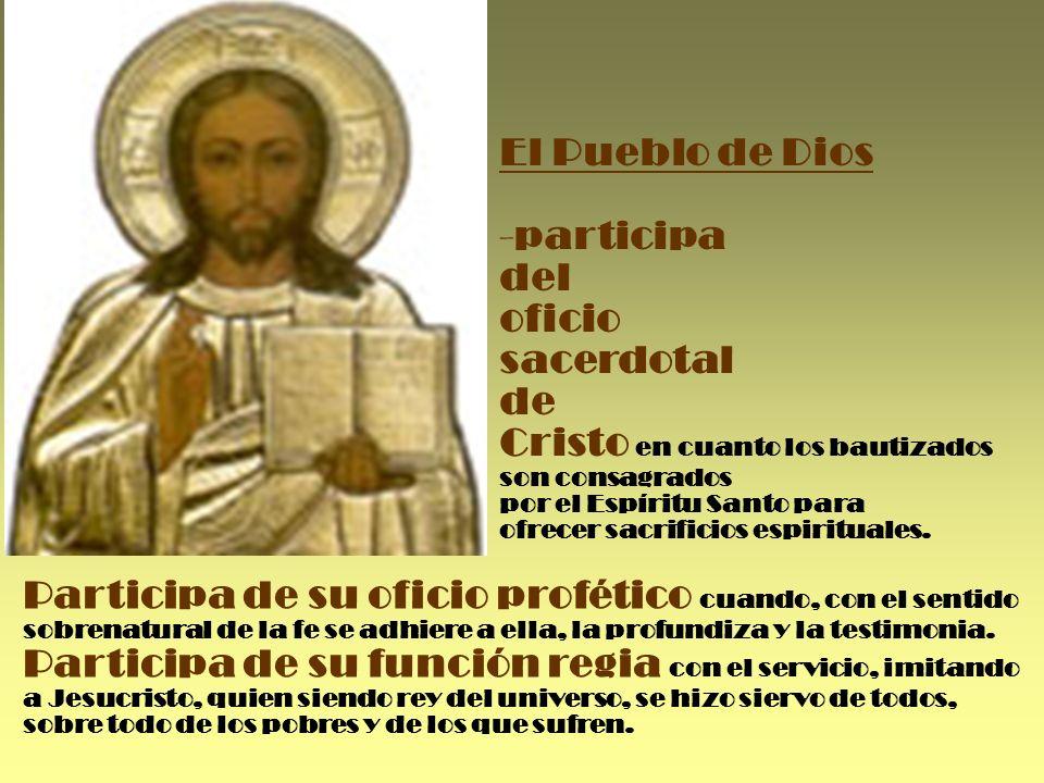 El Pueblo de Dios -participa del oficio sacerdotal de Cristo en cuanto los bautizados son consagrados por el Espíritu Santo para ofrecer sacrificios e