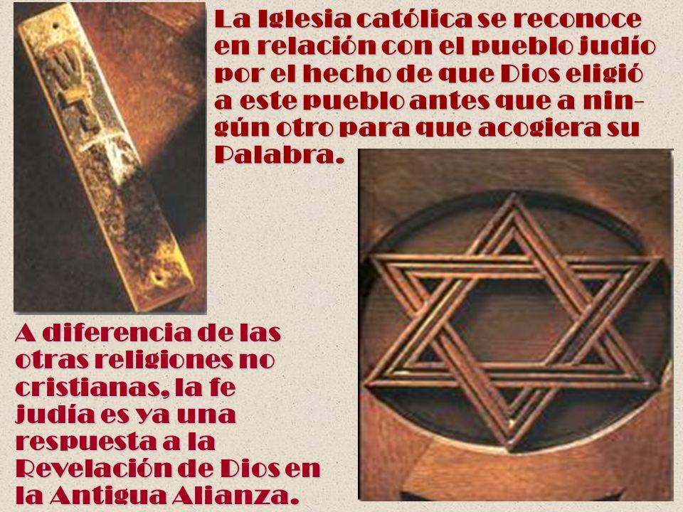 La Iglesia católica se reconoce en relación con el pueblo judío por el hecho de que Dios eligió a este pueblo antes que a nin- gún otro para que acogi