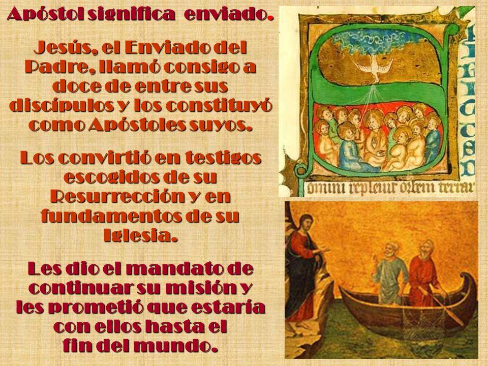 Apóstol significa enviado. Jesús, el Enviado del Padre, llamó consigo a doce de entre sus discípulos y los constituyó como Apóstoles suyos. Los convir