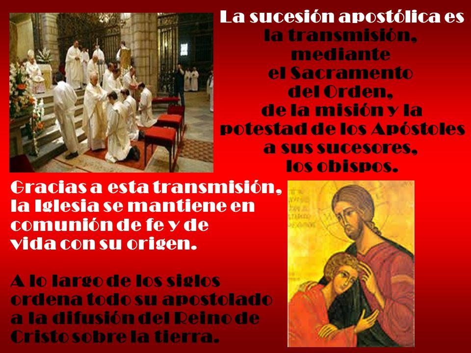 La sucesión apostólica es la transmisión, mediante el Sacramento del Orden, de la misión y la potestad de los Apóstoles a sus sucesores, los obispos.