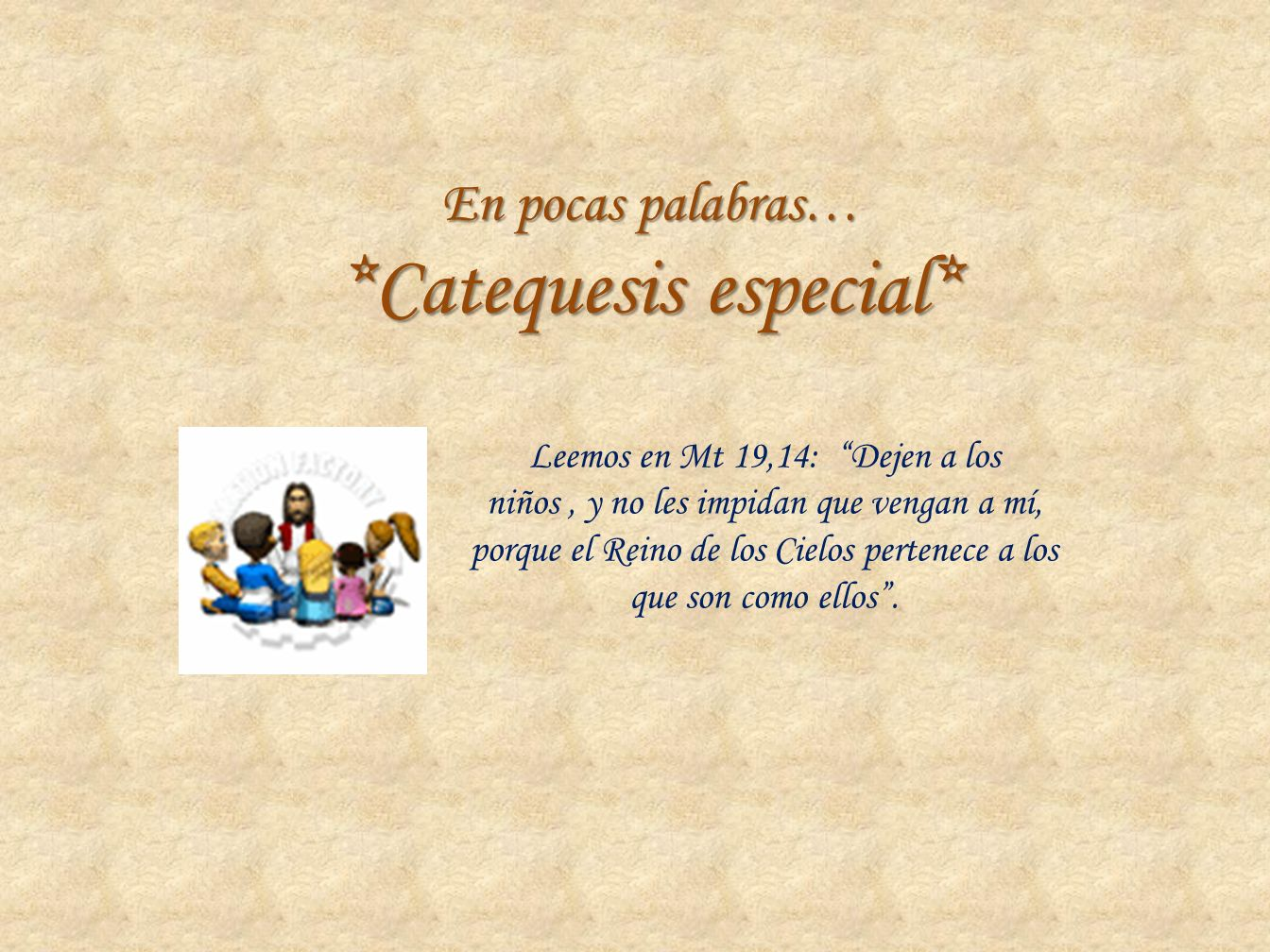 En pocas palabras… *Catequesis especial* Leemos en Mt 19,14: Dejen a los niños, y no les impidan que vengan a mí, porque el Reino de los Cielos perten