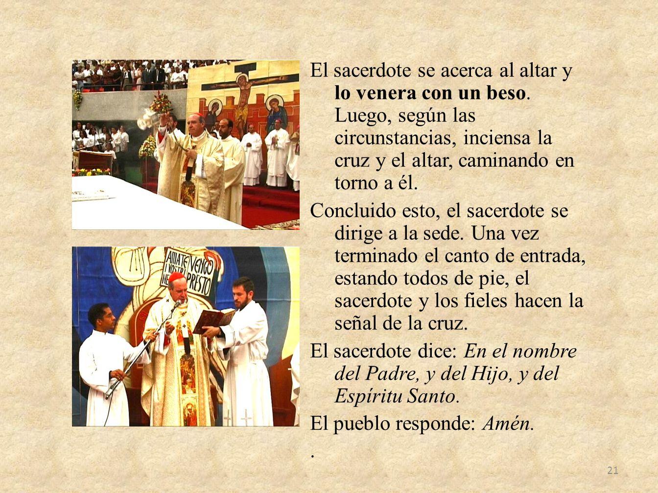 El sacerdote se acerca al altar y lo venera con un beso. Luego, según las circunstancias, inciensa la cruz y el altar, caminando en torno a él. Conclu