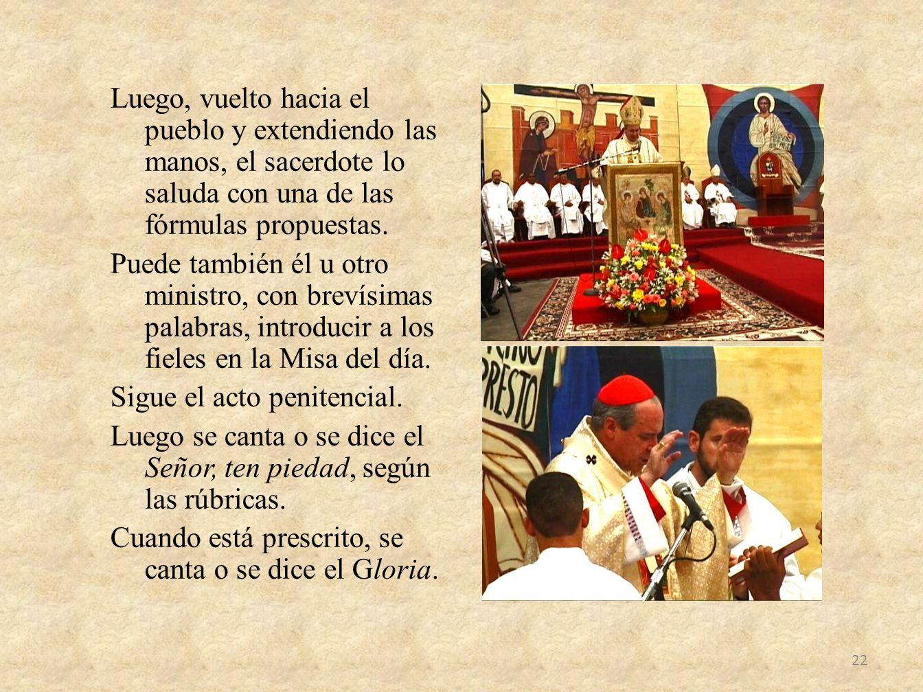 Luego, vuelto hacia el pueblo y extendiendo las manos, el sacerdote lo saluda con una de las fórmulas propuestas. Puede también él u otro ministro, co