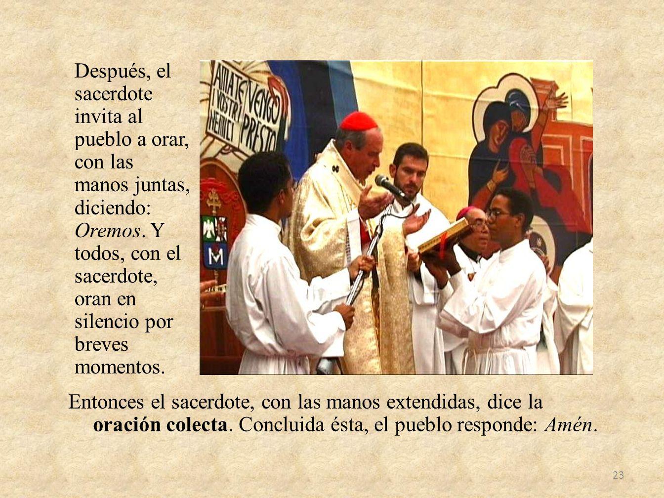 Después, el sacerdote invita al pueblo a orar, con las manos juntas, diciendo: Oremos. Y todos, con el sacerdote, oran en silencio por breves momentos