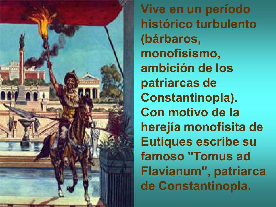 Vive en un período histórico turbulento (bárbaros, monofisismo, ambición de los patriarcas de Constantinopla). Con motivo de la herejía monofisita de