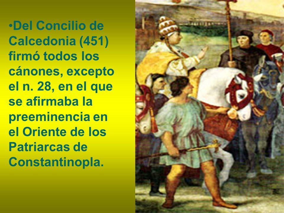 Del Concilio de Calcedonia (451) firmó todos los cánones, excepto el n. 28, en el que se afirmaba la preeminencia en el Oriente de los Patriarcas de C