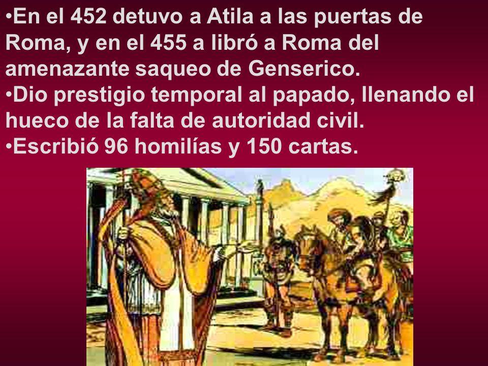 En el 452 detuvo a Atila a las puertas de Roma, y en el 455 a libró a Roma del amenazante saqueo de Genserico. Dio prestigio temporal al papado, llena