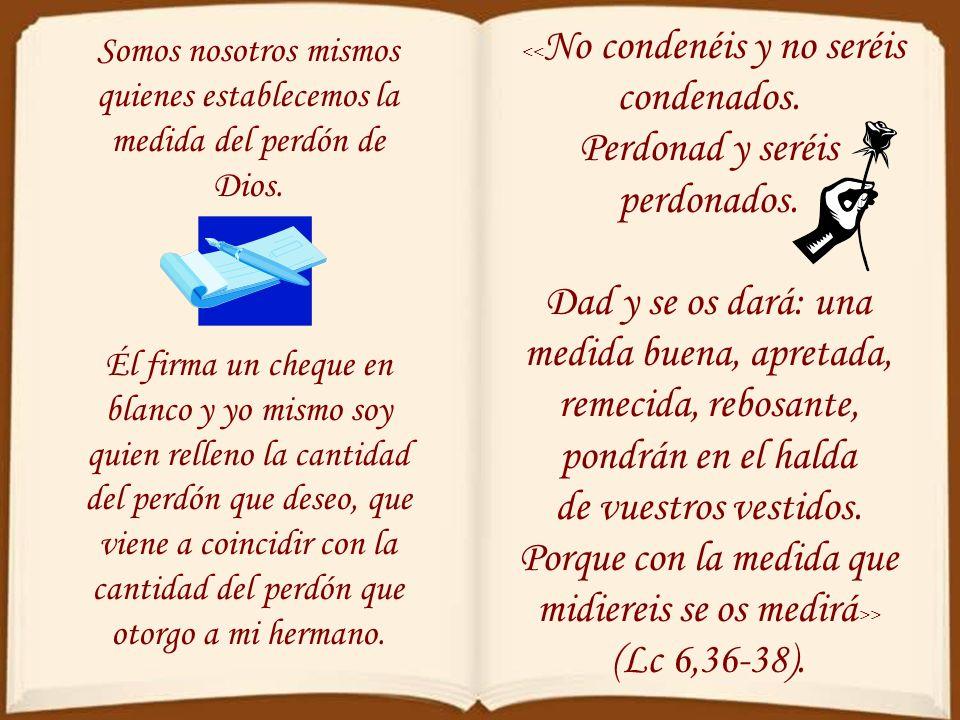 Somos nosotros mismos quienes establecemos la medida del perdón de Dios.