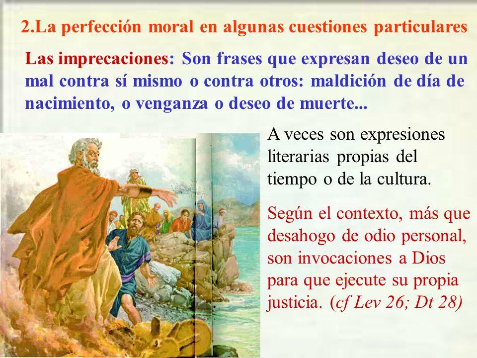 2.La perfección moral en algunas cuestiones particulares Las imprecaciones: Son frases que expresan deseo de un mal contra sí mismo o contra otros: ma