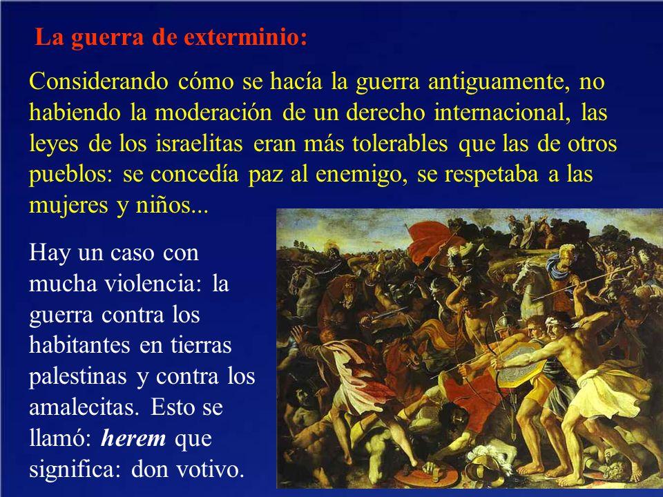 La guerra de exterminio: Considerando cómo se hacía la guerra antiguamente, no habiendo la moderación de un derecho internacional, las leyes de los is