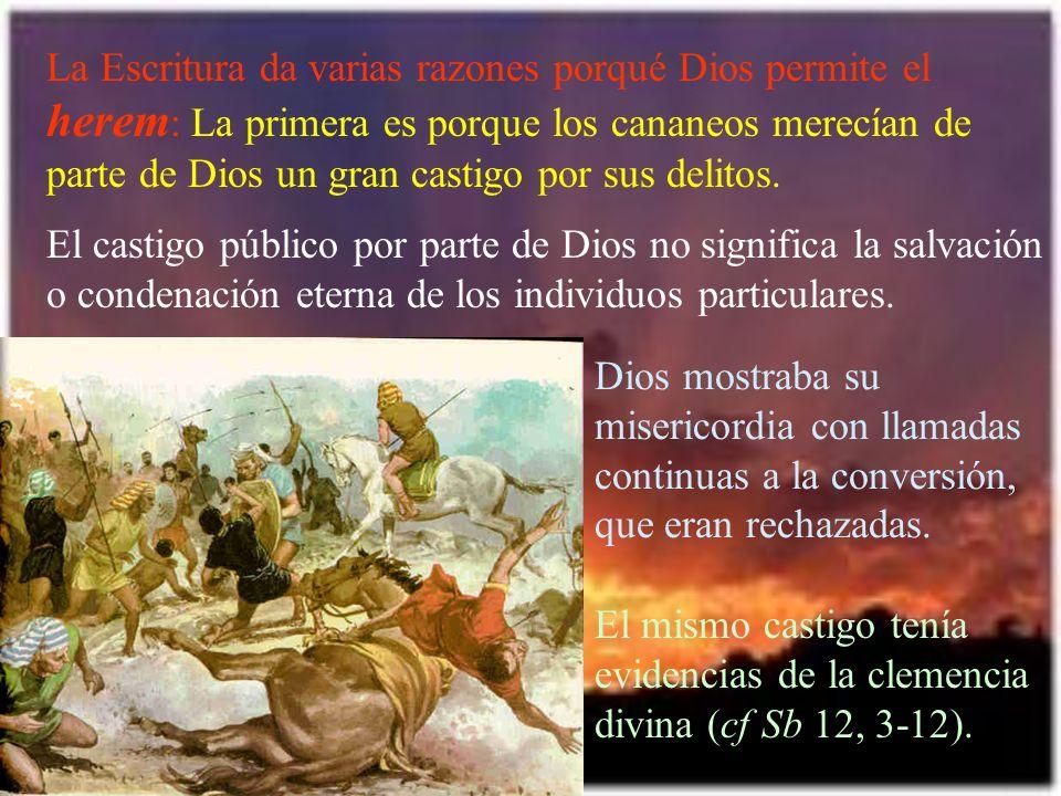 La Escritura da varias razones porqué Dios permite el herem : La primera es porque los cananeos merecían de parte de Dios un gran castigo por sus deli