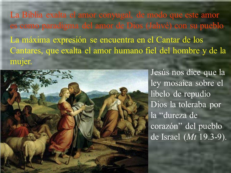 La Biblia exalta el amor conyugal, de modo que este amor es como paradigma del amor de Dios (Jahvé) con su pueblo. La máxima expresión se encuentra en