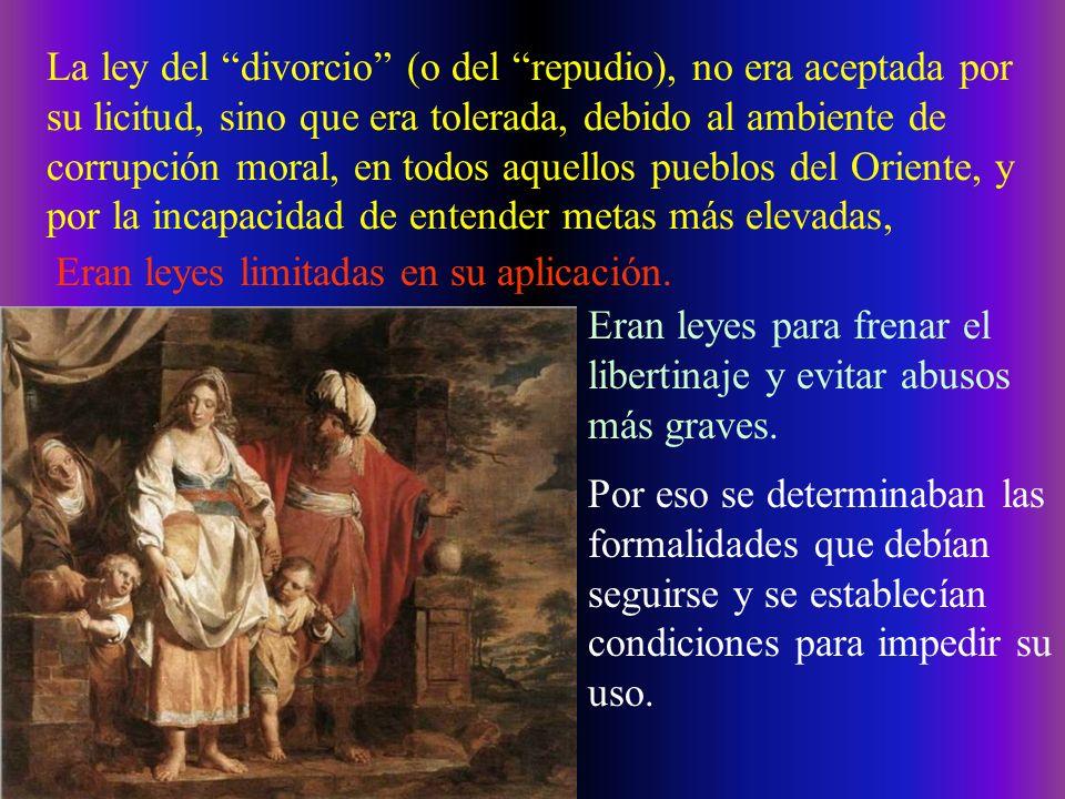 La ley del divorcio (o del repudio), no era aceptada por su licitud, sino que era tolerada, debido al ambiente de corrupción moral, en todos aquellos