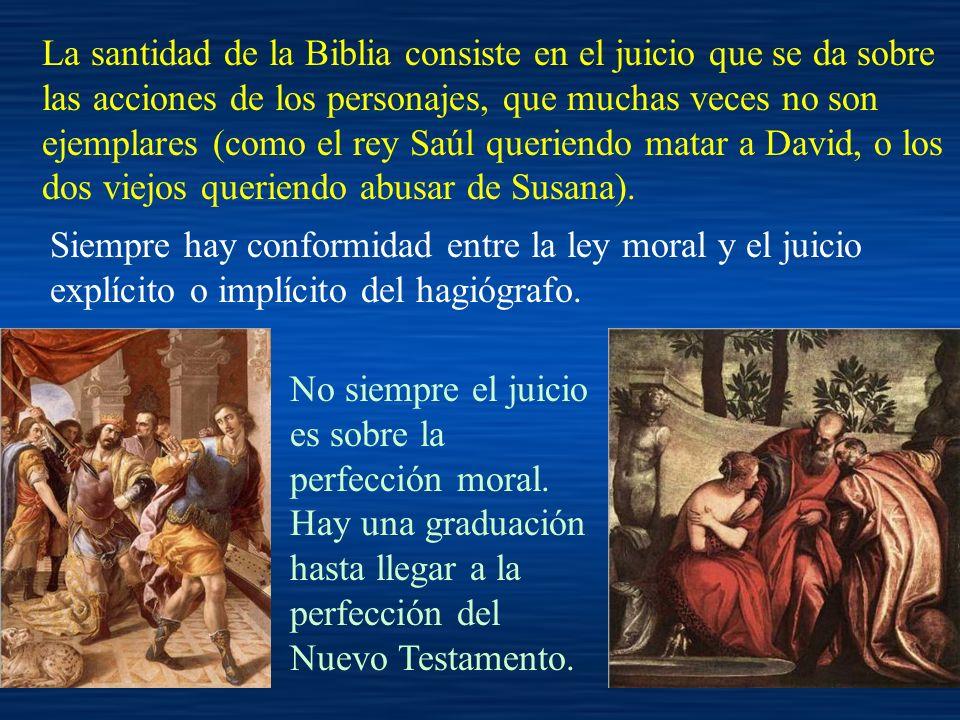 La santidad de la Biblia consiste en el juicio que se da sobre las acciones de los personajes, que muchas veces no son ejemplares (como el rey Saúl qu