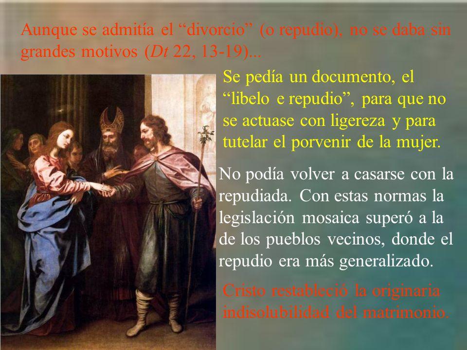 Aunque se admitía el divorcio (o repudio), no se daba sin grandes motivos (Dt 22, 13-19)... Se pedía un documento, el libelo e repudio, para que no se